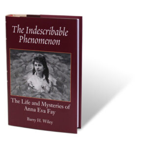 The Indescribable Phenomenon by Barry Wiley (Anna Eva Fay Bio) – Book