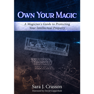 Own Your Magic: A Magician's Guide to Protecting Your Intellectual Property by Sara J. Crasson – Book