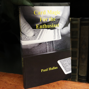 Card Magic For The Enthusiast by Paul Hallas – Book