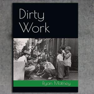 Dirty Work by Ryan Matney – Book