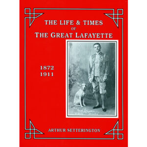 The Life and Times of The Great Lafayette  by John Kaplan – Book